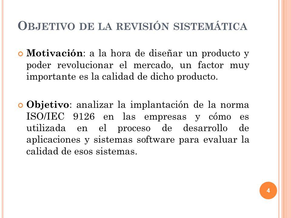 C ONTENIDO Objetivo de la revisión sistemática Búsqueda de fuentes bibliográficas Selección de fuentes bibliográficas Informe de la revisión sistemática Introducción a la norma ISO/IEC 9126 Características de la norma ISO/IEC 9126 Aplicación de la norma para la evaluación de un producto software Calidad en el uso y la mantenibilidad de un producto software Modelo 2QCV3Q Conclusiones 5