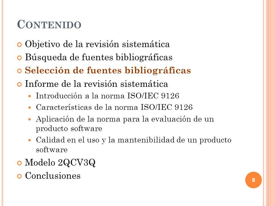 Criterio de selección Evaluación de la calidad de un software Aplicación de la norma en sistemas reales (sistemas de comercio electrónico, sistemas de e-learning, etc.) Calidad en la Web Criterio de exclusión Artículos teóricos acerca de la norma ISO/IEC 9126 9 S ELECCIÓN DE FUENTES BIBLIOGRÁFICAS