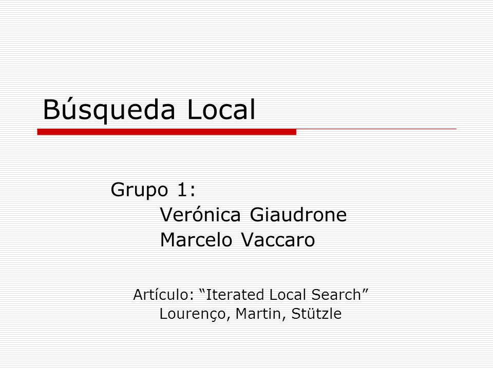 Metaheurística Procedure Iterated Local Search s0 = GenerateInitialSolution s* = LocalSearch(s0) repeat s = Perturbation(s*, history) s* = LocalSearch(s) s* = AcceptanceCriterion(s*, s*, history) until termination condition met end
