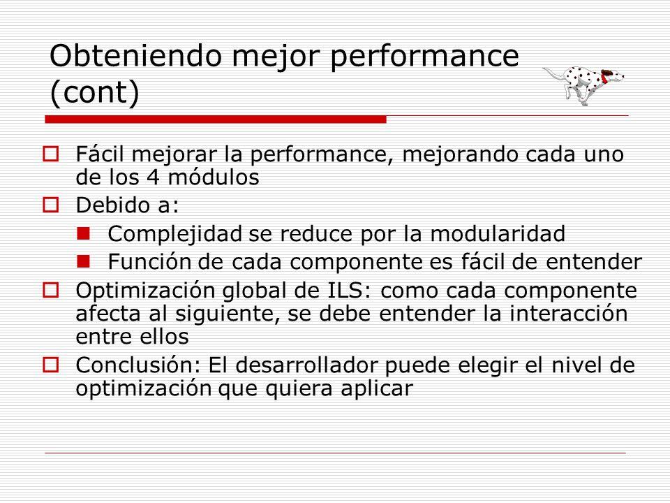 Obteniendo mejor performance (cont) Fácil mejorar la performance, mejorando cada uno de los 4 módulos Debido a: Complejidad se reduce por la modularid