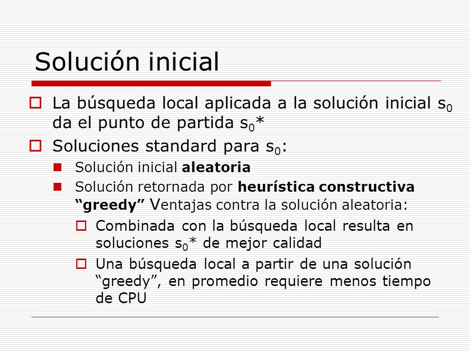Solución inicial La búsqueda local aplicada a la solución inicial s 0 da el punto de partida s 0 * Soluciones standard para s 0 : Solución inicial ale