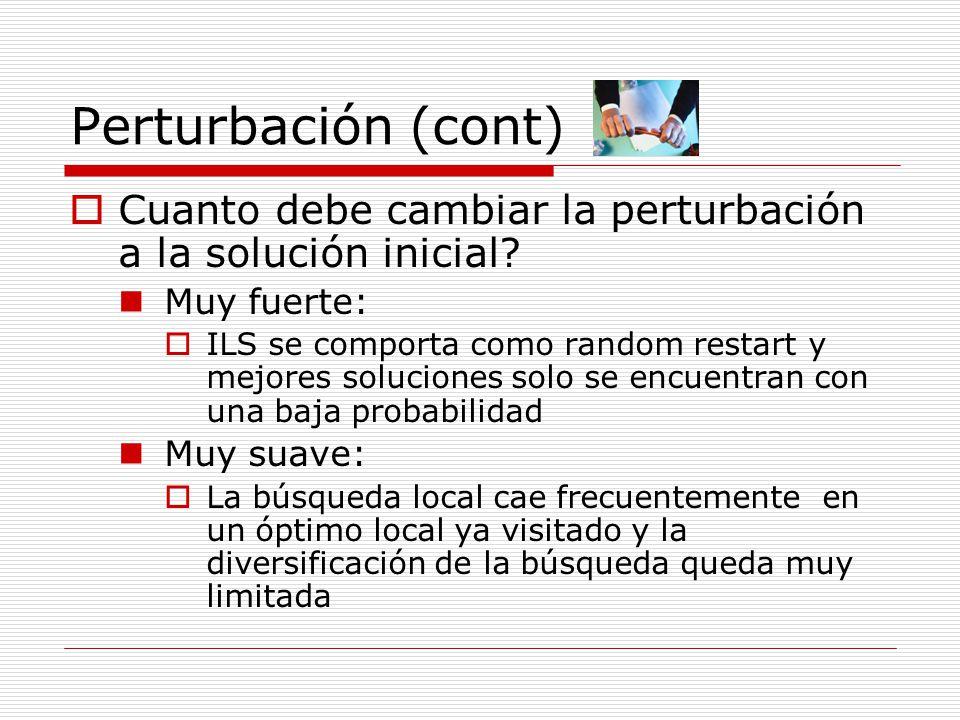 Perturbación (cont) Cuanto debe cambiar la perturbación a la solución inicial? Muy fuerte: ILS se comporta como random restart y mejores soluciones so