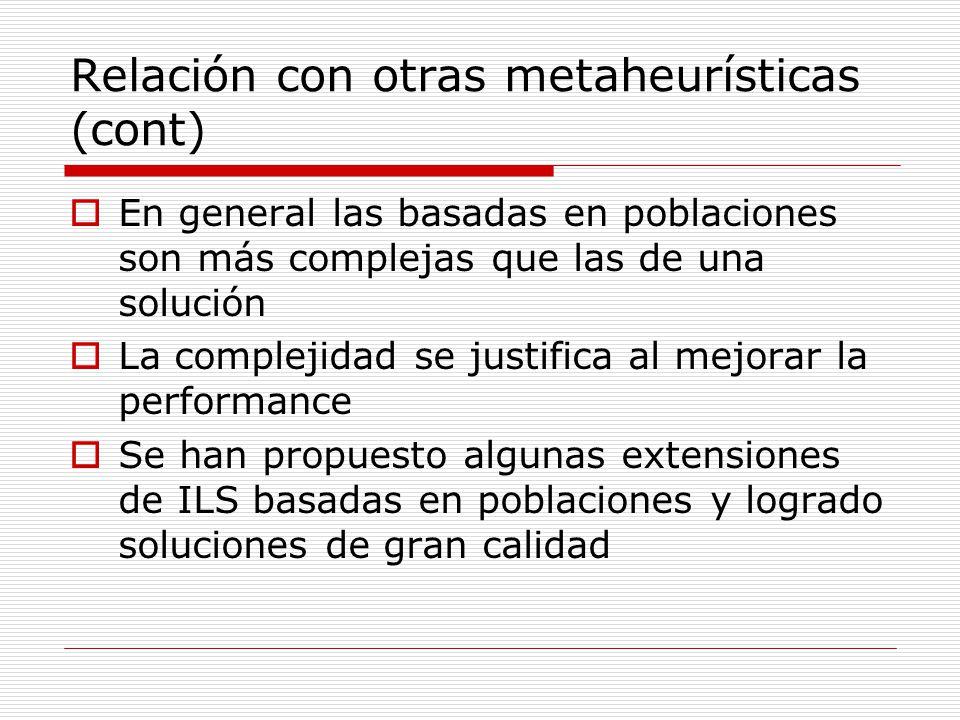 Relación con otras metaheurísticas (cont) En general las basadas en poblaciones son más complejas que las de una solución La complejidad se justifica