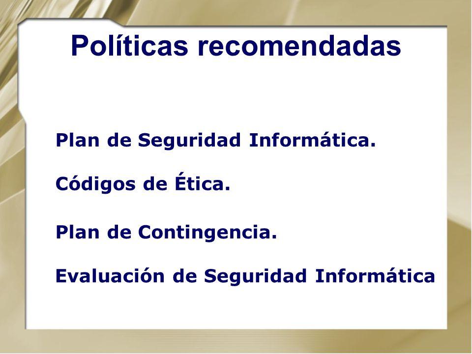 Políticas recomendadas Plan de Seguridad Informática. Códigos de Ética. Plan de Contingencia. Evaluación de Seguridad Informática