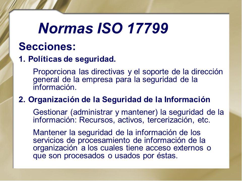 Secciones: 1.Políticas de seguridad. Proporciona las directivas y el soporte de la dirección general de la empresa para la seguridad de la información