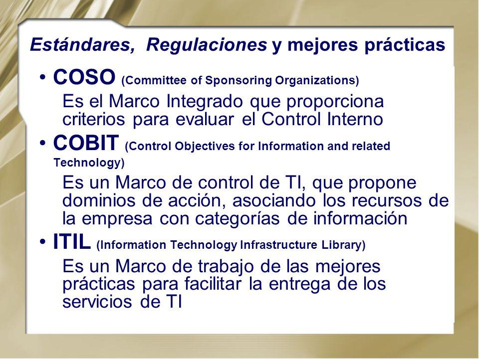 Estándares, Regulaciones y mejores prácticas COSO (Committee of Sponsoring Organizations) Es el Marco Integrado que proporciona criterios para evaluar