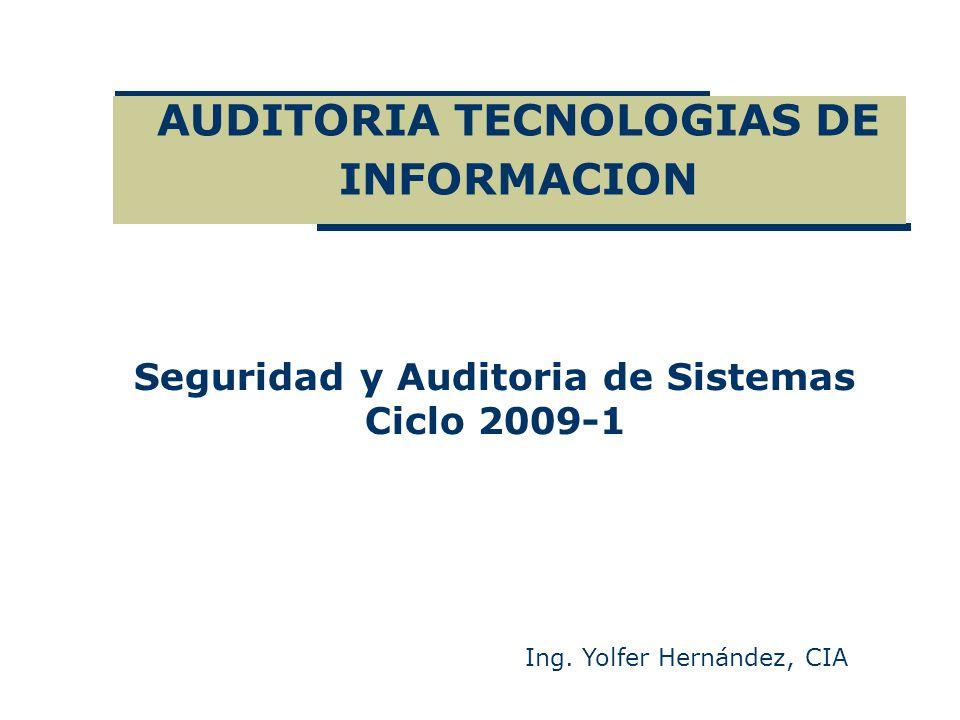 AUDITORIA TECNOLOGIAS DE INFORMACION Ing. Yolfer Hernández, CIA Seguridad y Auditoria de Sistemas Ciclo 2009-1