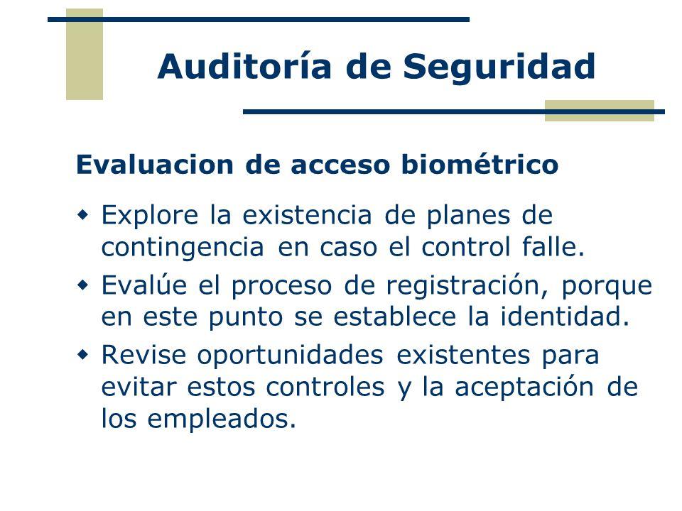 Evaluacion de acceso biométrico Explore la existencia de planes de contingencia en caso el control falle. Evalúe el proceso de registración, porque en