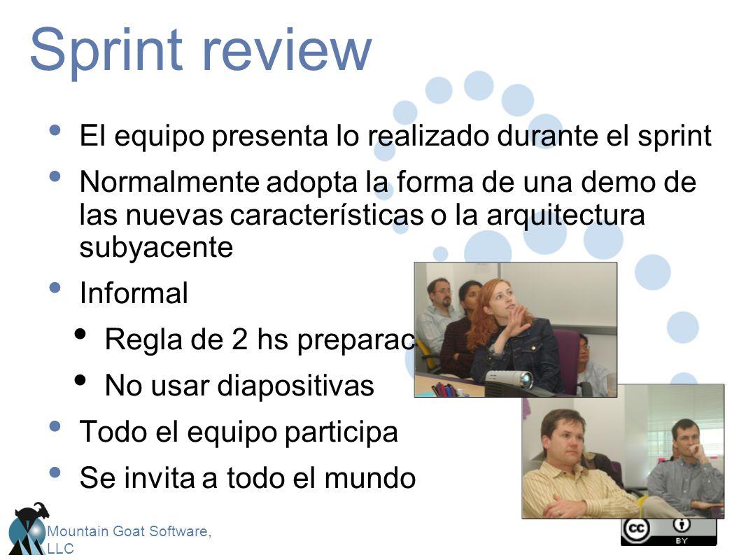 Mountain Goat Software, LLC Sprint review El equipo presenta lo realizado durante el sprint Normalmente adopta la forma de una demo de las nuevas cara