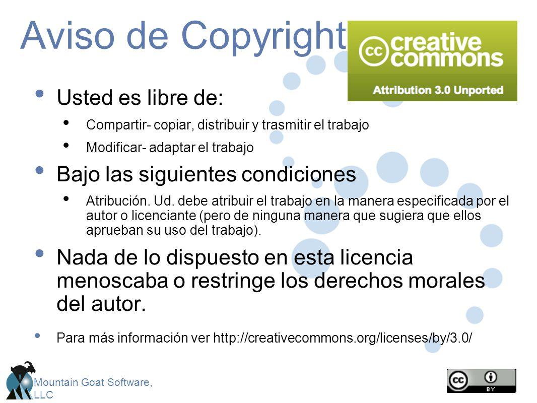 Mountain Goat Software, LLC Aviso de Copyright Usted es libre de: Compartir- copiar, distribuir y trasmitir el trabajo Modificar- adaptar el trabajo B