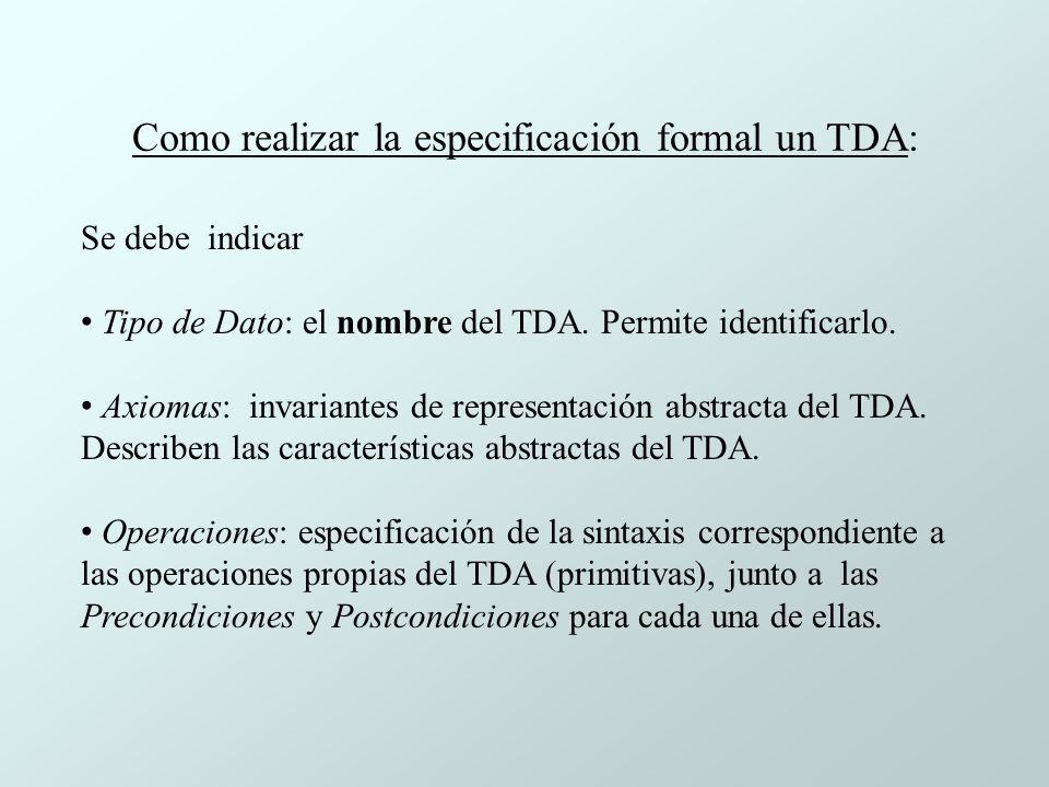Como realizar la especificación formal un TDA: Se debe indicar Tipo de Dato: el nombre del TDA.