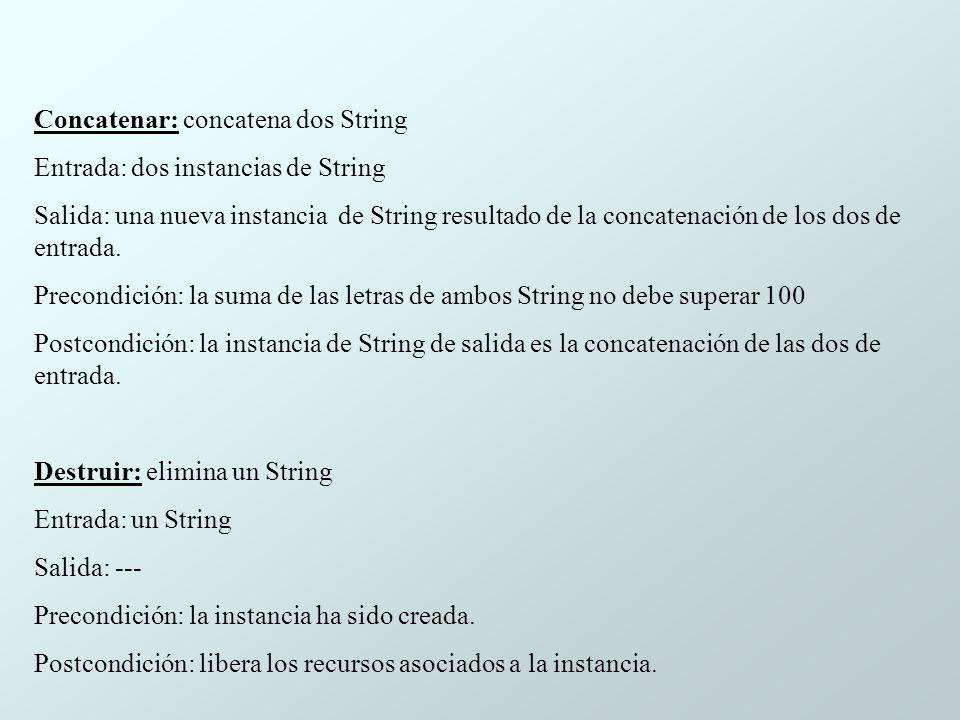 Concatenar: concatena dos String Entrada: dos instancias de String Salida: una nueva instancia de String resultado de la concatenación de los dos de entrada.