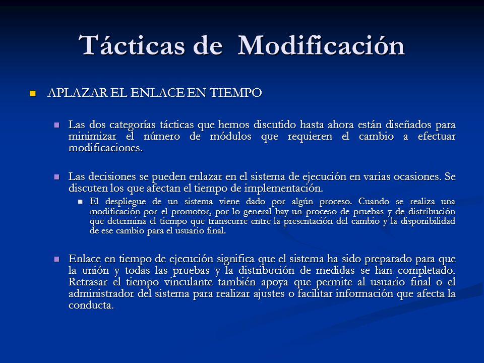Tácticas de Modificación APLAZAR EL ENLACE EN TIEMPO APLAZAR EL ENLACE EN TIEMPO Las dos categorías tácticas que hemos discutido hasta ahora están diseñados para minimizar el número de módulos que requieren el cambio a efectuar modificaciones.