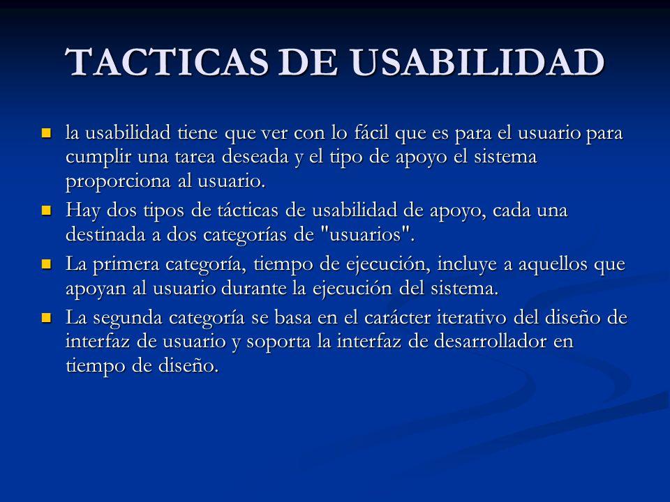 TACTICAS DE USABILIDAD la usabilidad tiene que ver con lo fácil que es para el usuario para cumplir una tarea deseada y el tipo de apoyo el sistema proporciona al usuario.