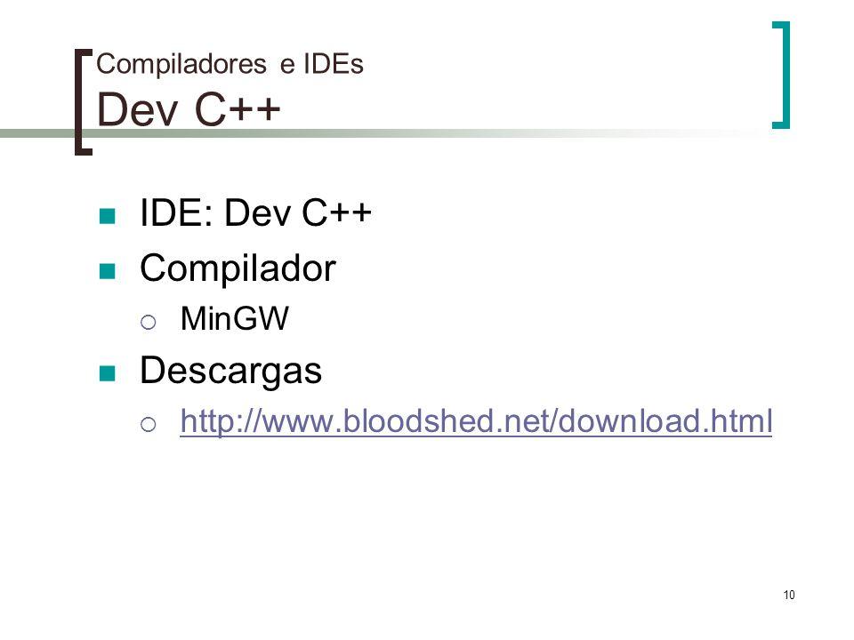 10 Compiladores e IDEs Dev C++ IDE: Dev C++ Compilador MinGW Descargas http://www.bloodshed.net/download.html