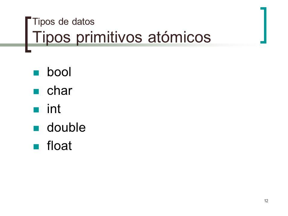 12 Tipos de datos Tipos primitivos atómicos bool char int double float