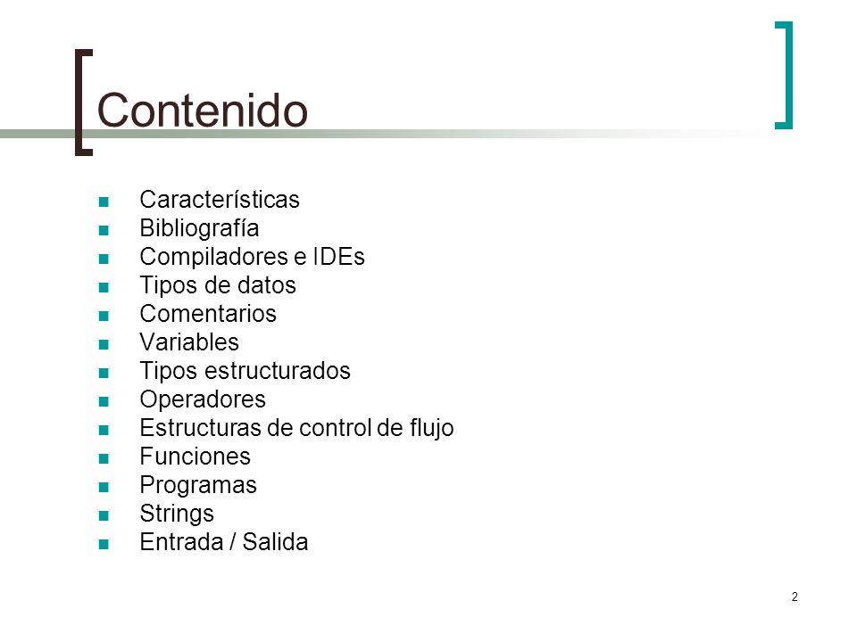 2 Contenido Características Bibliografía Compiladores e IDEs Tipos de datos Comentarios Variables Tipos estructurados Operadores Estructuras de contro