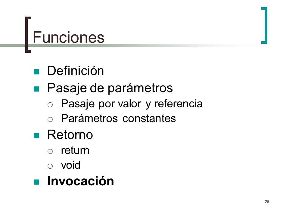 26 Funciones Definición Pasaje de parámetros Pasaje por valor y referencia Parámetros constantes Retorno return void Invocación