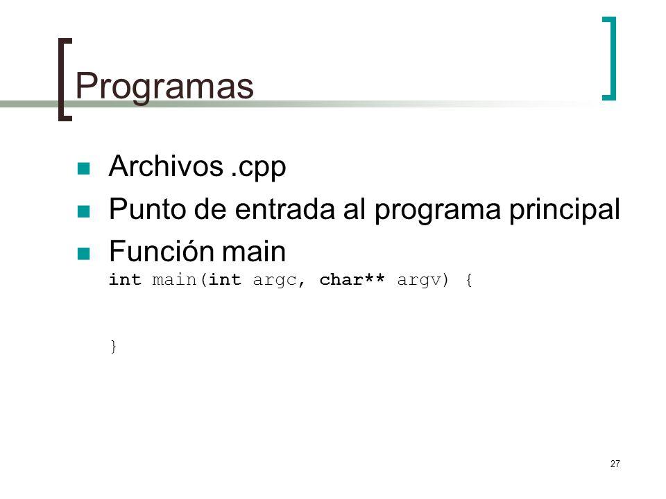 27 Programas Archivos.cpp Punto de entrada al programa principal Función main int main(int argc, char** argv) { }
