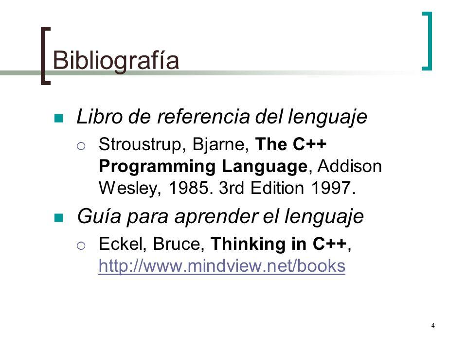 4 Bibliografía Libro de referencia del lenguaje Stroustrup, Bjarne, The C++ Programming Language, Addison Wesley, 1985. 3rd Edition 1997. Guía para ap