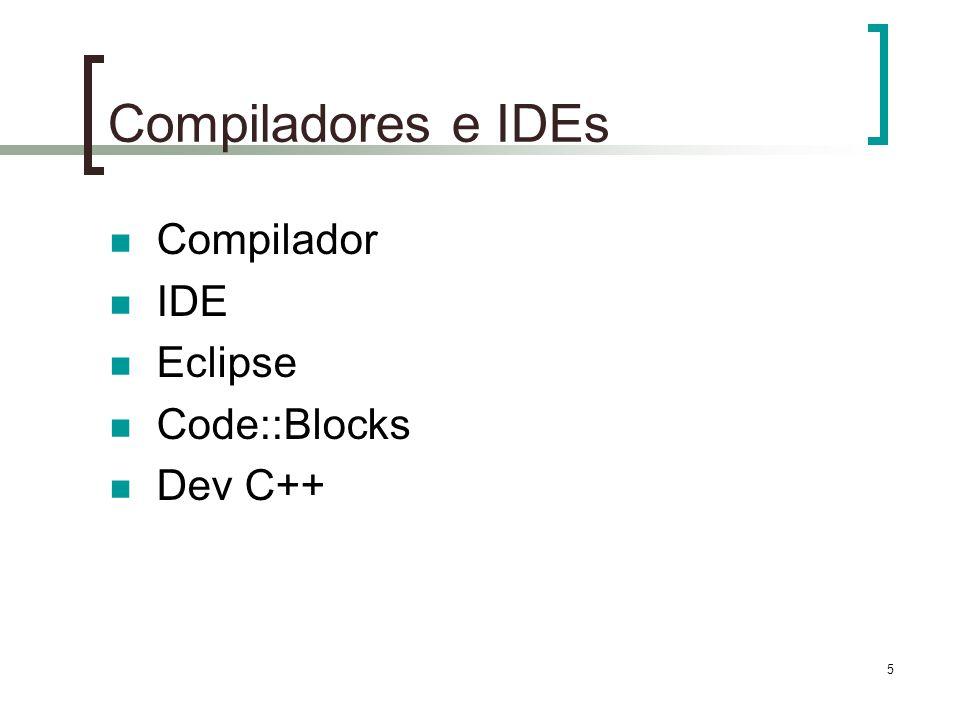 5 Compiladores e IDEs Compilador IDE Eclipse Code::Blocks Dev C++