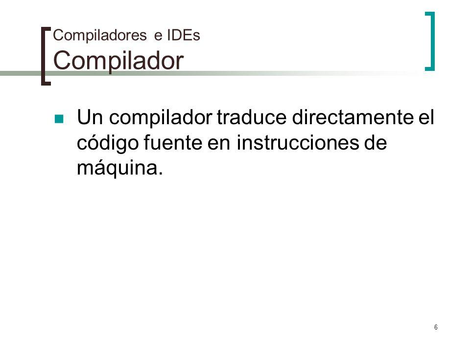 7 Compiladores e IDEs IDE Integrated Development Environment: entorno integrado de desarrollo Aplicación que integra un conjunto de herramientas para el desarrollo de software.