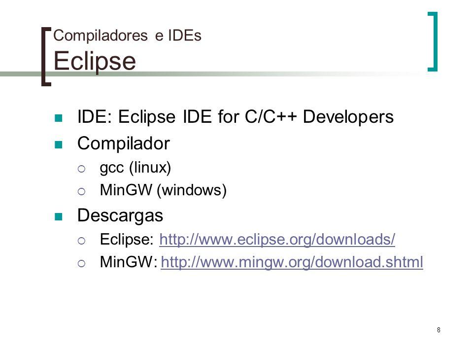 9 Compiladores e IDEs Code::Blocks IDE: Code::Blocks Compilador gcc (linux) MinGW (windows) Descargas http://www.codeblocks.org