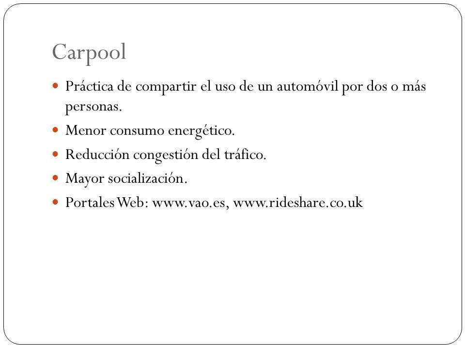 Carpool Práctica de compartir el uso de un automóvil por dos o más personas. Menor consumo energético. Reducción congestión del tráfico. Mayor sociali