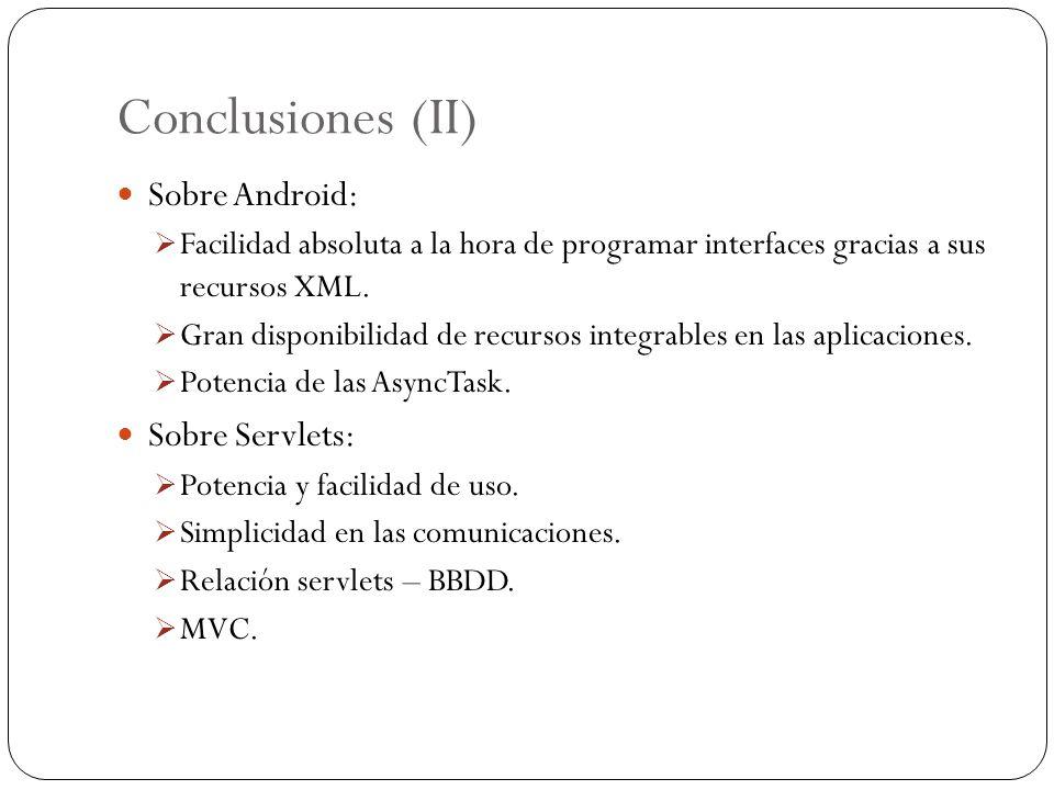 Conclusiones (II) Sobre Android: Facilidad absoluta a la hora de programar interfaces gracias a sus recursos XML. Gran disponibilidad de recursos inte