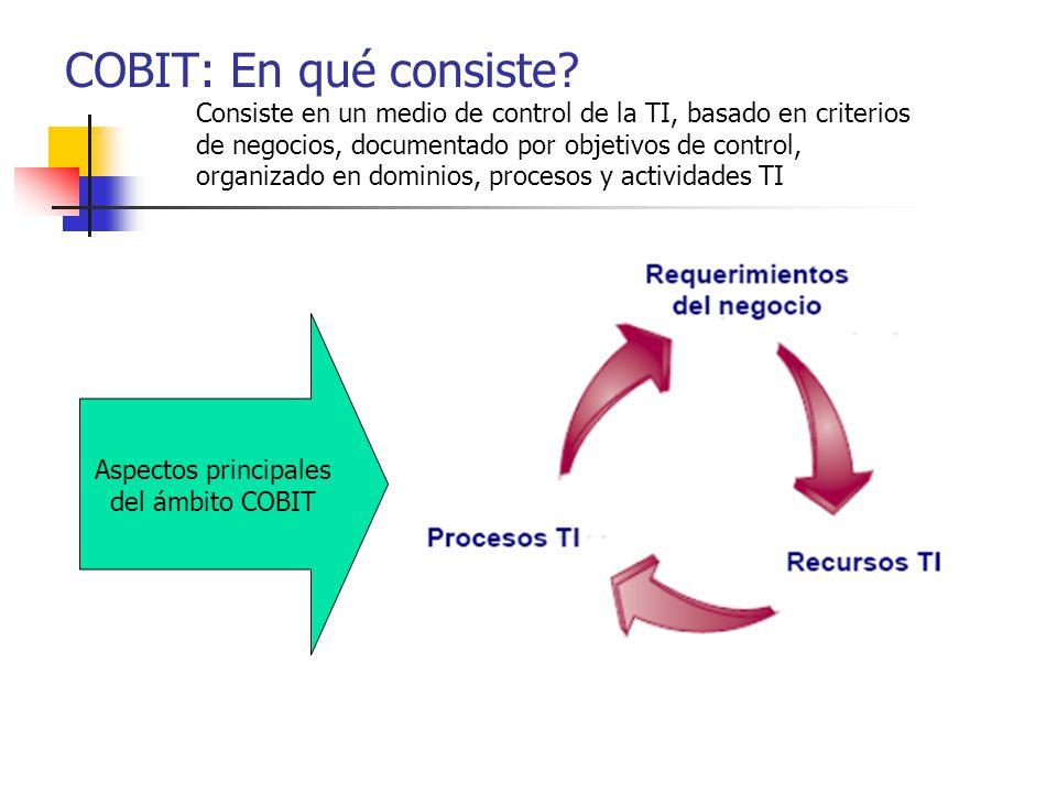 COBIT: En qué consiste? Consiste en un medio de control de la TI, basado en criterios de negocios, documentado por objetivos de control, organizado en