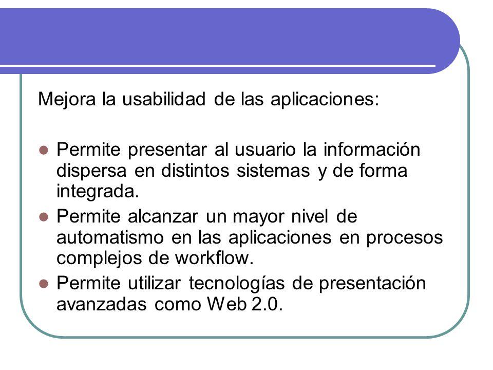 Mejora la usabilidad de las aplicaciones: Permite presentar al usuario la información dispersa en distintos sistemas y de forma integrada. Permite alc