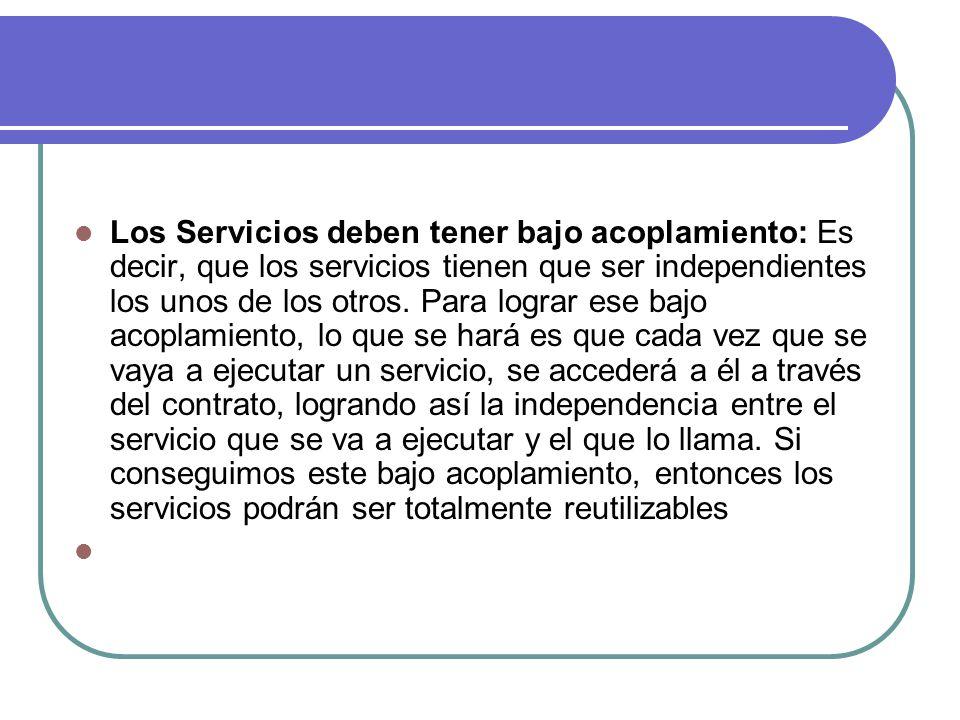 Los Servicios deben tener bajo acoplamiento: Es decir, que los servicios tienen que ser independientes los unos de los otros. Para lograr ese bajo aco