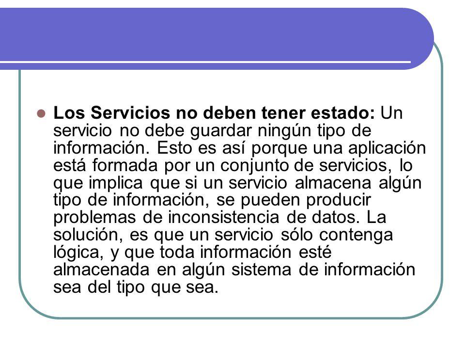 Los Servicios no deben tener estado: Un servicio no debe guardar ningún tipo de información. Esto es así porque una aplicación está formada por un con