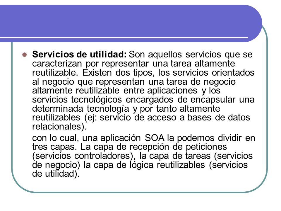 Servicios de utilidad: Son aquellos servicios que se caracterizan por representar una tarea altamente reutilizable. Existen dos tipos, los servicios o