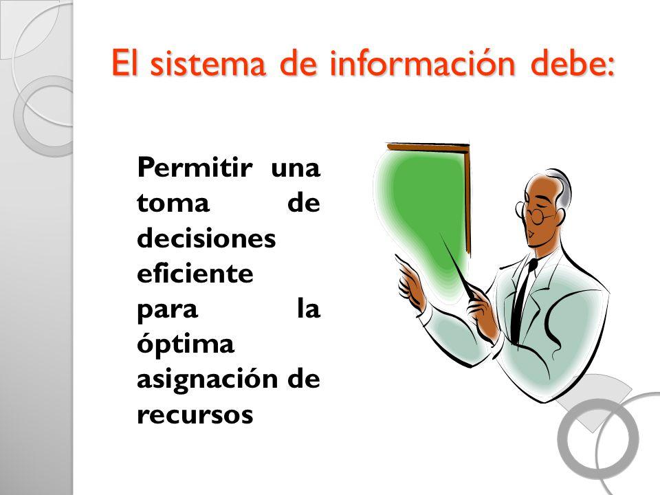 El sistema de información debe: Permitir una toma de decisiones eficiente para la óptima asignación de recursos