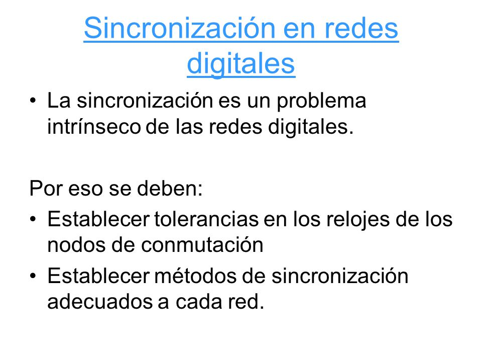 Sincronización en redes digitales La sincronización es un problema intrínseco de las redes digitales.