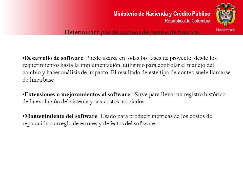 Ministerio de Hacienda y Crédito Público República de Colombia Determinar tipos de conteos de puntos de función Desarrollo de software. Puede usarse e