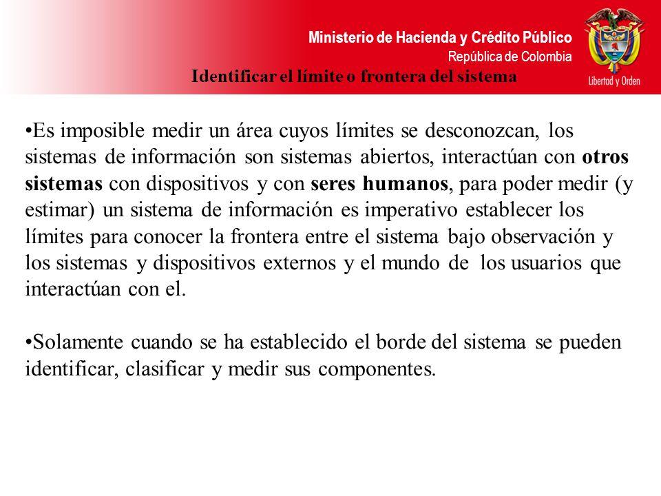 Ministerio de Hacienda y Crédito Público República de Colombia Identificar el límite o frontera del sistema Es imposible medir un área cuyos límites s
