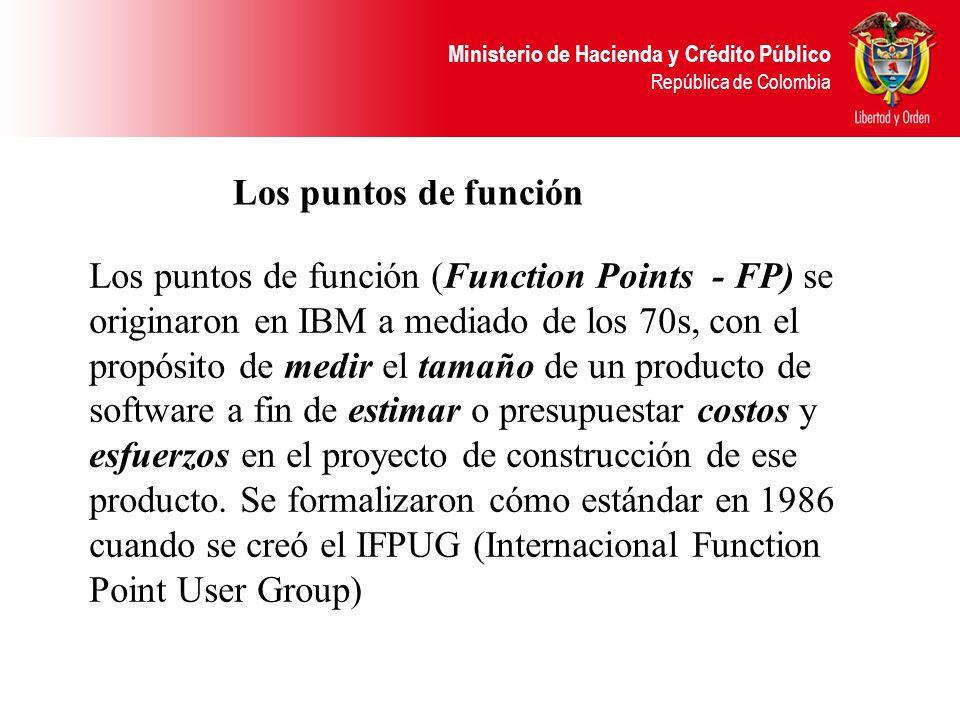 Ministerio de Hacienda y Crédito Público República de Colombia Los puntos de función Los puntos de función (Function Points - FP) se originaron en IBM