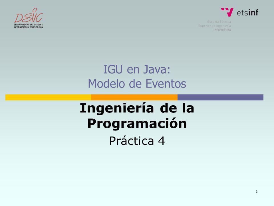 1 IGU en Java: Modelo de Eventos Ingeniería de la Programación Práctica 4