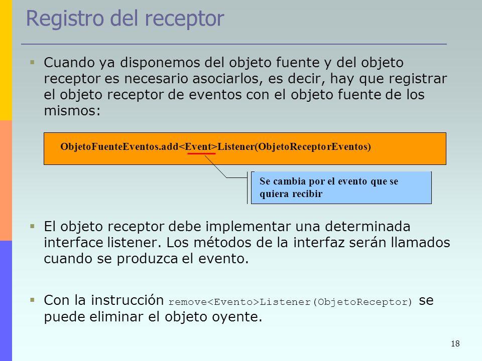 18 Registro del receptor Cuando ya disponemos del objeto fuente y del objeto receptor es necesario asociarlos, es decir, hay que registrar el objeto r