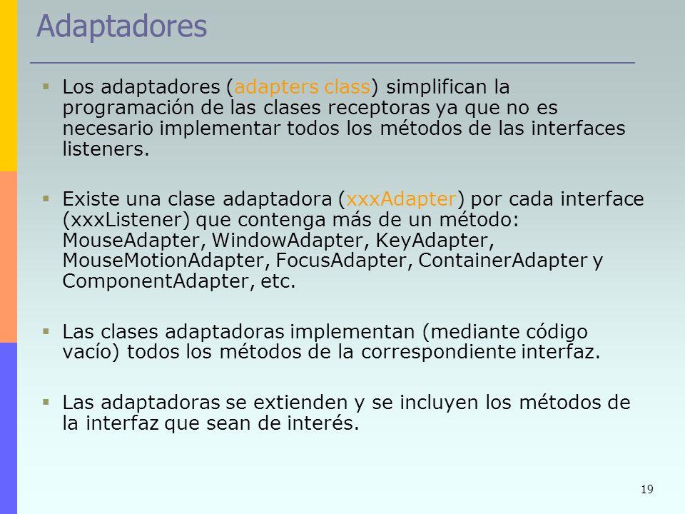 19 Adaptadores Los adaptadores (adapters class) simplifican la programación de las clases receptoras ya que no es necesario implementar todos los méto