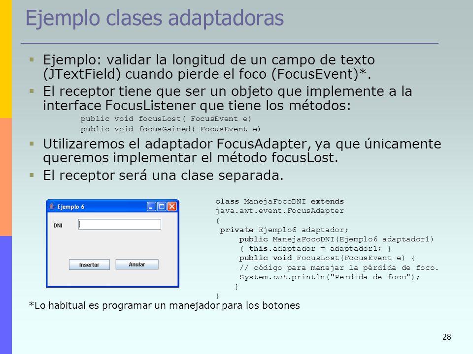 28 Ejemplo clases adaptadoras Ejemplo: validar la longitud de un campo de texto (JTextField) cuando pierde el foco (FocusEvent)*. El receptor tiene qu