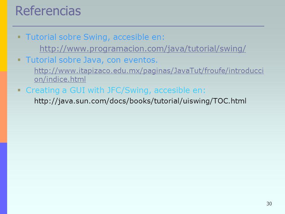 30 Referencias Tutorial sobre Swing, accesible en: http://www.programacion.com/java/tutorial/swing/ Tutorial sobre Java, con eventos. http://www.itapi