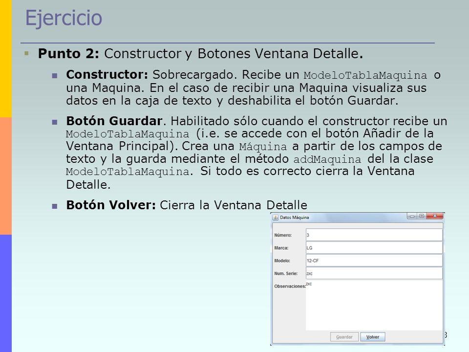 33 Ejercicio Punto 2: Constructor y Botones Ventana Detalle. Constructor: Sobrecargado. Recibe un ModeloTablaMaquina o una Maquina. En el caso de reci