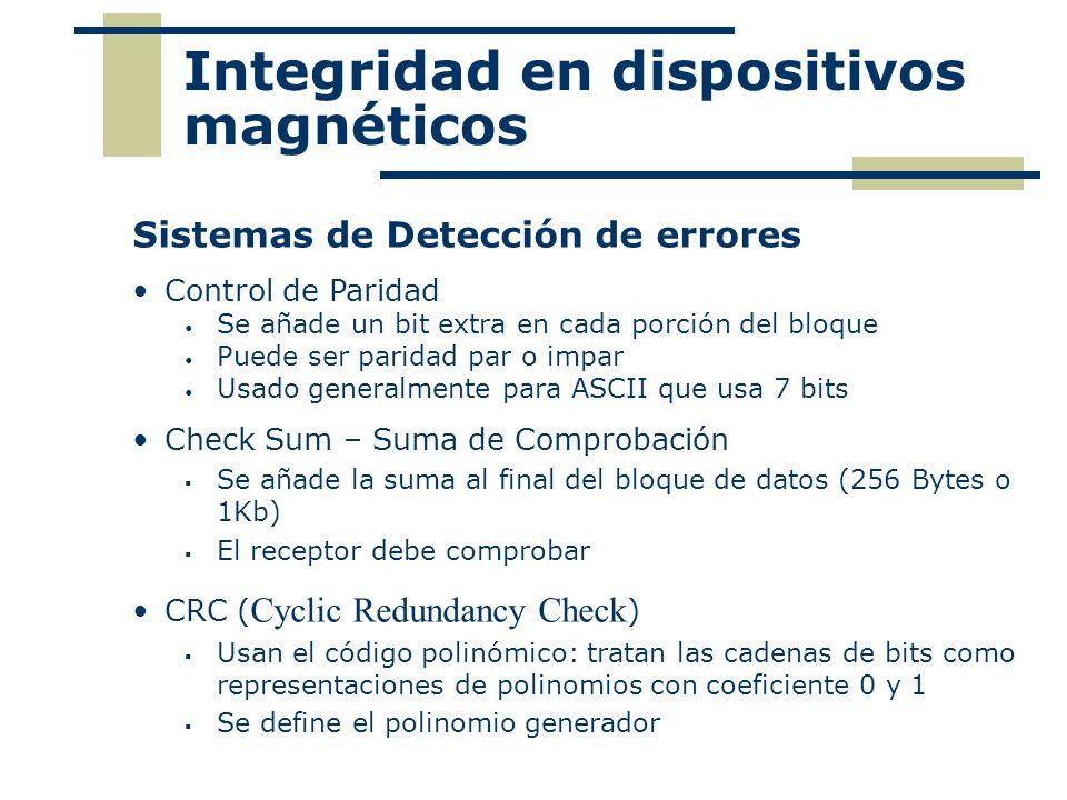 Integridad en dispositivos magnéticos Sistemas de Detección de errores Control de Paridad Se añade un bit extra en cada porción del bloque Puede ser p