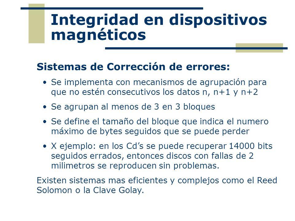 Integridad en dispositivos magnéticos Sistemas de Corrección de errores: Se implementa con mecanismos de agrupación para que no estén consecutivos los