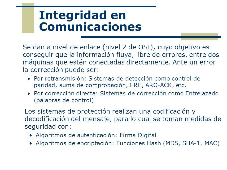 Integridad en Comunicaciones Se dan a nivel de enlace (nivel 2 de OSI), cuyo objetivo es conseguir que la información fluya, libre de errores, entre d
