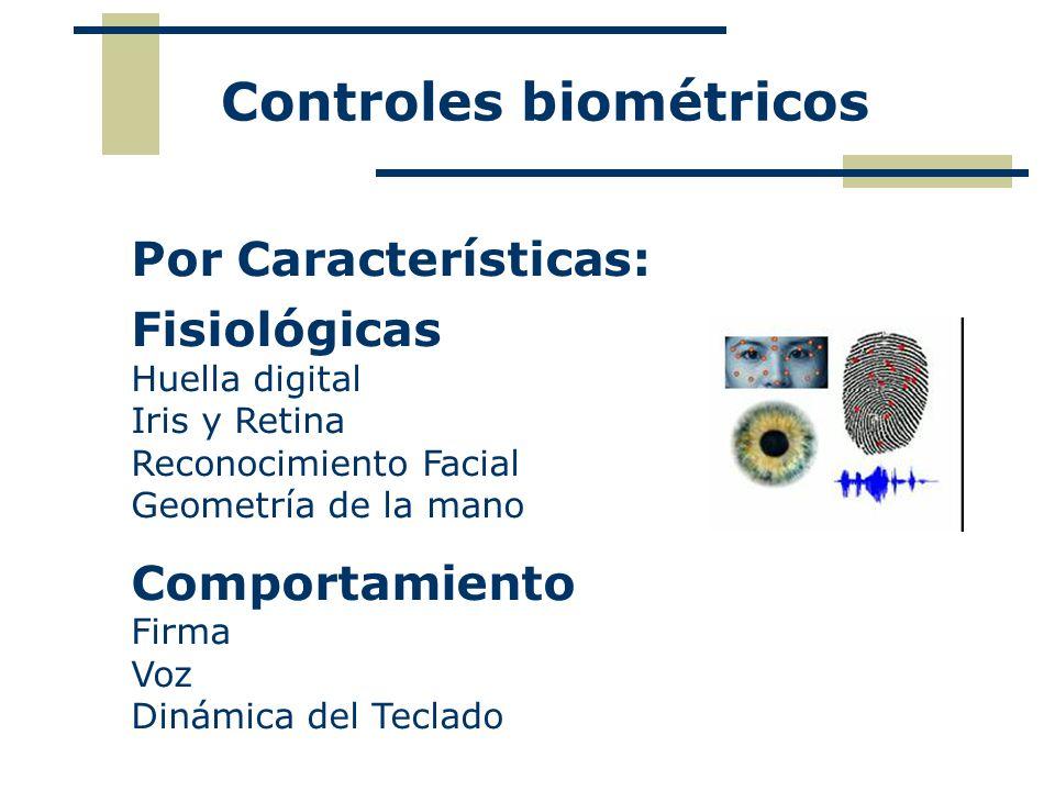 Controles biométricos Parámetros de características : - Unicidad: No existan dos iguales - Estabilidad: Permanecen inalterables - Universalidad: Se pueden extraer a cualquiera - Otros: Facilidad de captura, rendimiento, costos,aceptación.