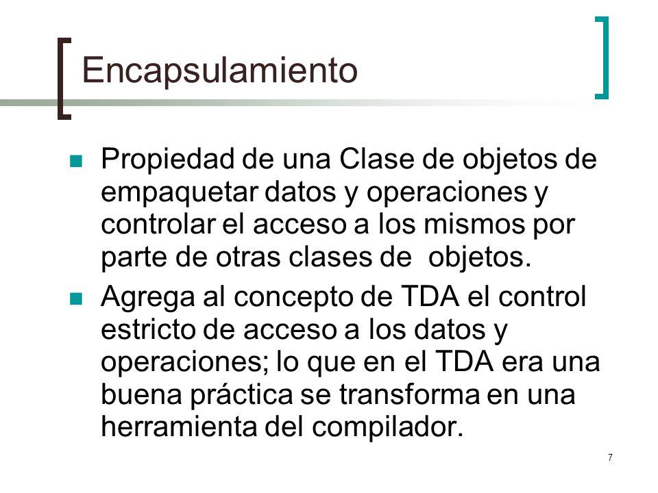 7 Encapsulamiento Propiedad de una Clase de objetos de empaquetar datos y operaciones y controlar el acceso a los mismos por parte de otras clases de objetos.